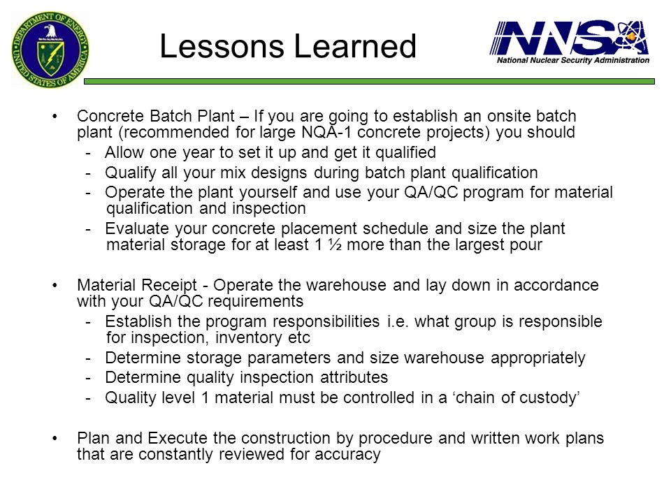 Lessons Learned Concrete Batch Plant – If you are going to establish an onsite batch plant (recommended for large NQA-1 concrete projects) you should