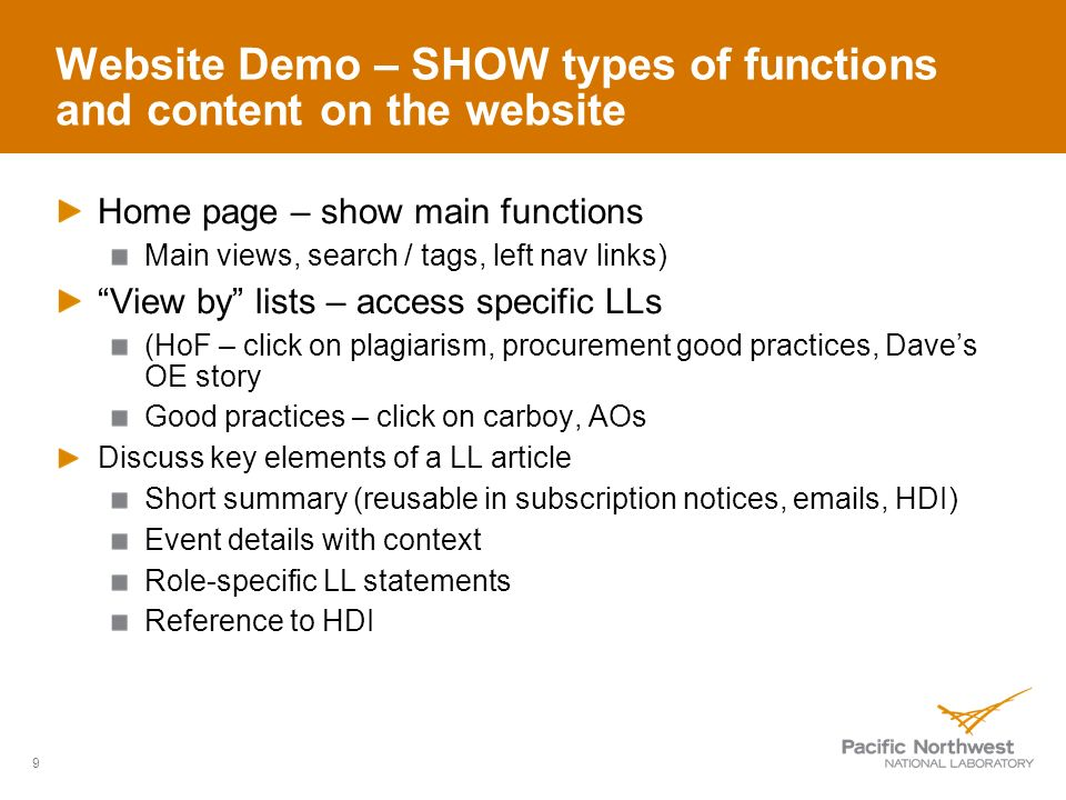 Website Demo – SHOW types of functions and content on the website Home page – show main functions Main views, search / tags, left nav links) View by lists – access specific LLs (HoF – click on plagiarism, procurement good practices, Daves OE story Good practices – click on carboy, AOs Discuss key elements of a LL article Short summary (reusable in subscription notices, emails, HDI) Event details with context Role-specific LL statements Reference to HDI 9