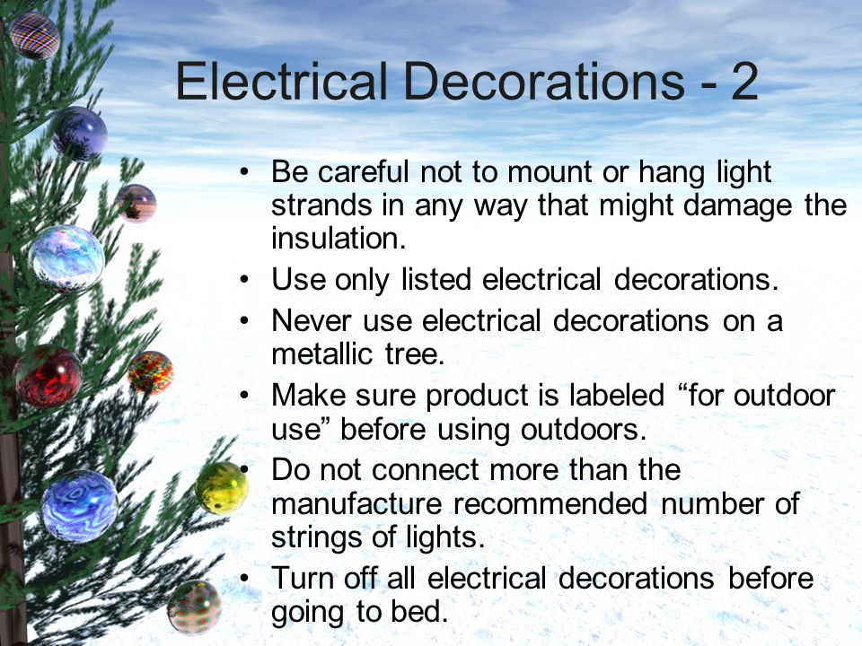 Electrical Decorations - 2 Be careful not to mount or hang light strands in any way that might damage the insulation.