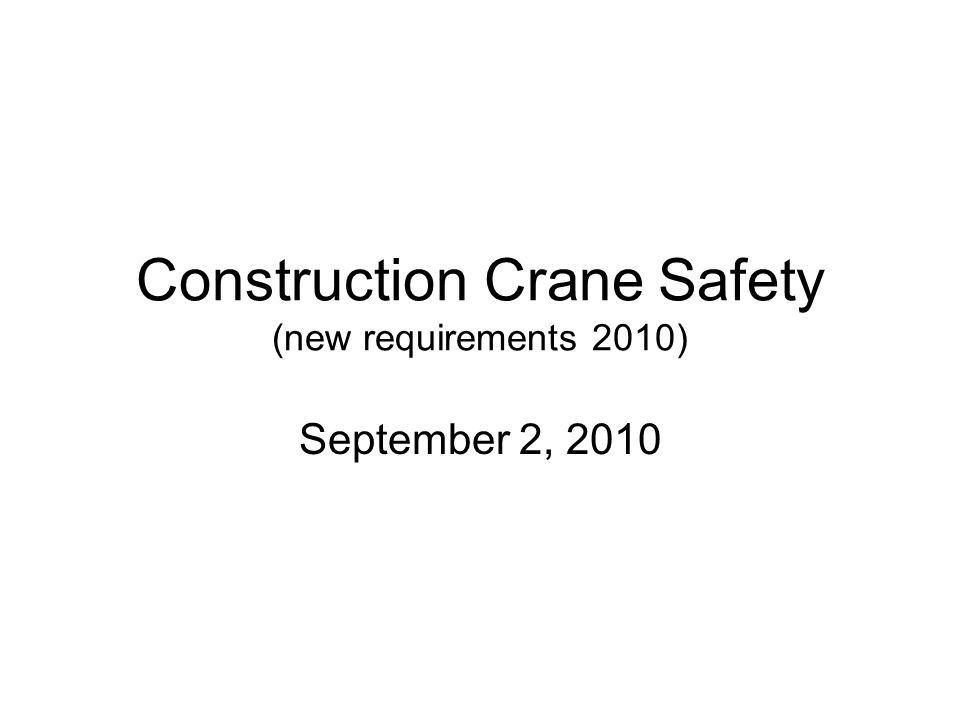 Construction Crane Safety (new requirements 2010) September 2, 2010