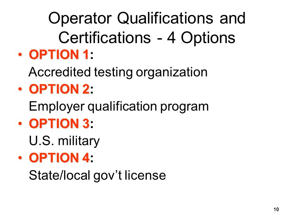 10 OPTION 1OPTION 1: Accredited testing organization OPTION 2OPTION 2: Employer qualification program OPTION 3OPTION 3: U.S. military OPTION 4OPTION 4