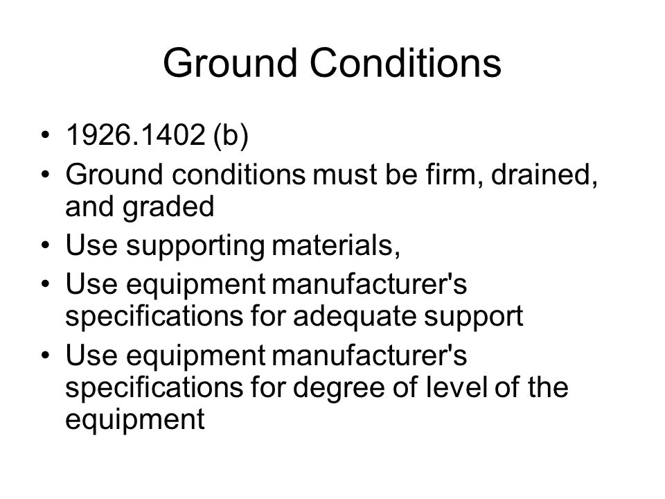 Ground Conditions 1926.1402 (b) Ground conditions must be firm, drained, and graded Use supporting materials, Use equipment manufacturer's specificati