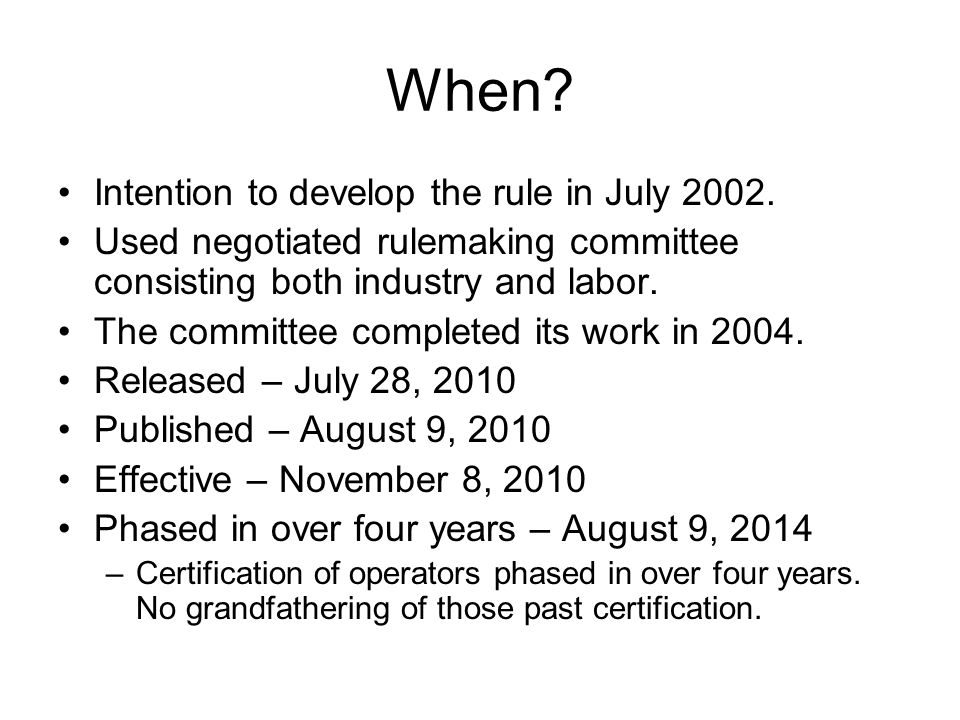 When? Intention to develop the rule in July 2002. Used negotiated rulemaking committee consisting both industry and labor. The committee completed its
