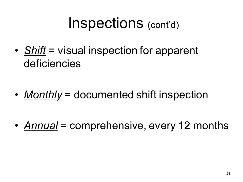 31 Inspections (contd) Shift = visual inspection for apparent deficiencies Monthly = documented shift inspection Annual = comprehensive, every 12 mont