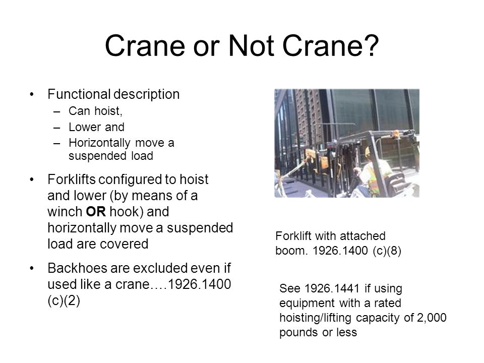 Crane or Not Crane? Functional description –Can hoist, –Lower and –Horizontally move a suspended load Forklifts configured to hoist and lower (by mean