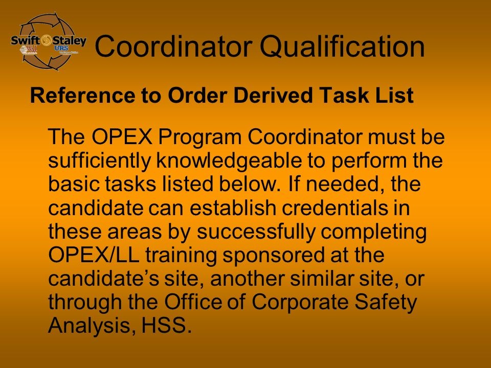 Coordinator Qualification Reference to Order Derived Task List The OPEX Program Coordinator must be sufficiently knowledgeable to perform the basic tasks listed below.