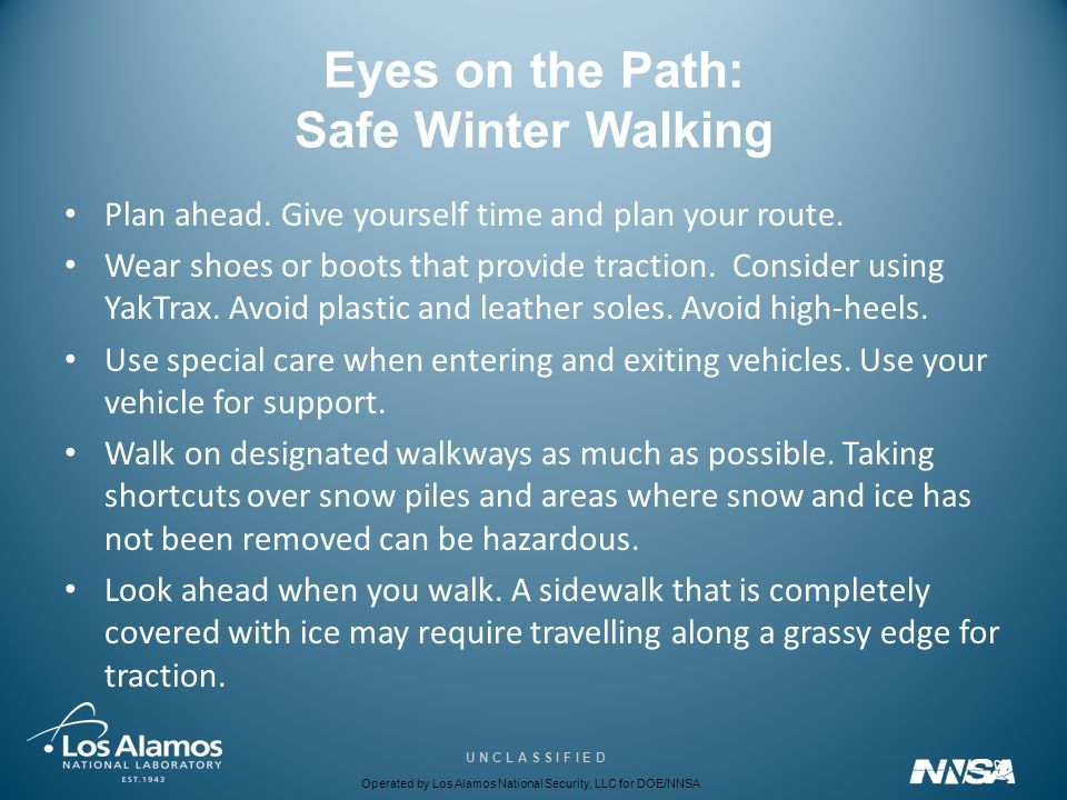 Operated by Los Alamos National Security, LLC for DOE/NNSA U N C L A S S I F I E D Take Precautions Use floor mats to remove moisture from the soles of your shoes upon entering a building.