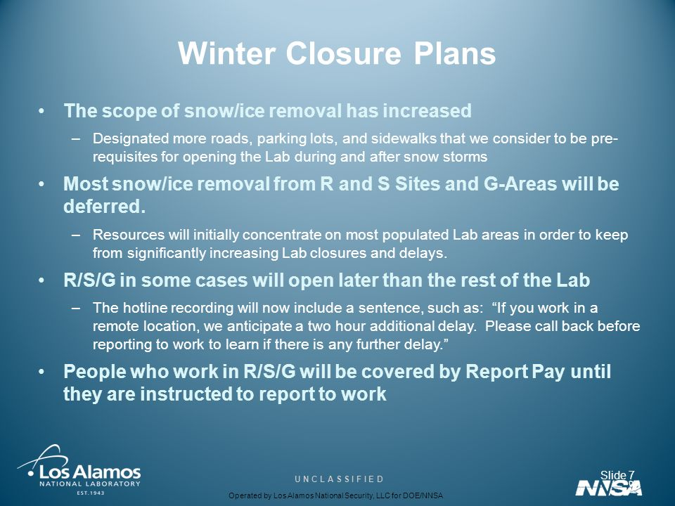 Operated by Los Alamos National Security, LLC for DOE/NNSA U N C L A S S I F I E D Stay Home During Winter Closure We are extremely concerned about the safety of employees who come to work when the Lab is closed.