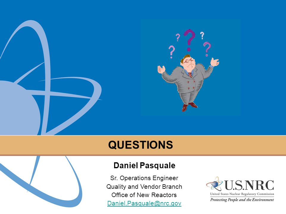 15 QUESTIONS Daniel Pasquale Sr. Operations Engineer Quality and Vendor Branch Office of New Reactors Daniel.Pasquale@nrc.gov