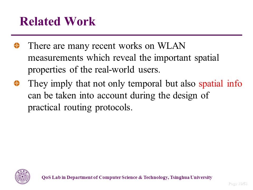 QoS Lab in Department of Computer Science & Technology, Tsinghua University Page 10/51 There are many recent works on WLAN measurements which reveal the important spatial properties of the real-world users.