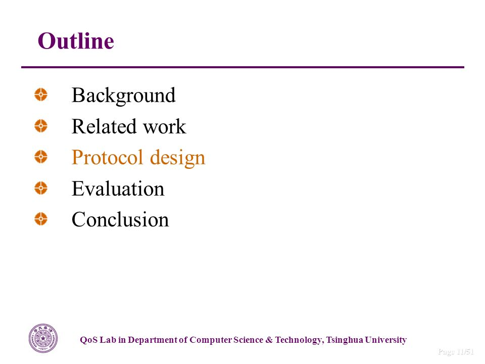 QoS Lab in Department of Computer Science & Technology, Tsinghua University Page 11/51 Outline Background Related work Protocol design Evaluation Conc