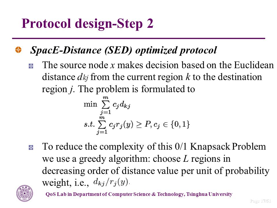 QoS Lab in Department of Computer Science & Technology, Tsinghua University Page 17/51 Protocol design-Step 2 SpacE-Distance (SED) optimized protocol The source node x makes decision based on the Euclidean distance d kj from the current region k to the destination region j.