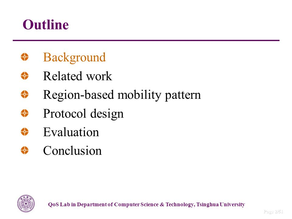 QoS Lab in Department of Computer Science & Technology, Tsinghua University Page 2/51 Outline Background Related work Region-based mobility pattern Protocol design Evaluation Conclusion