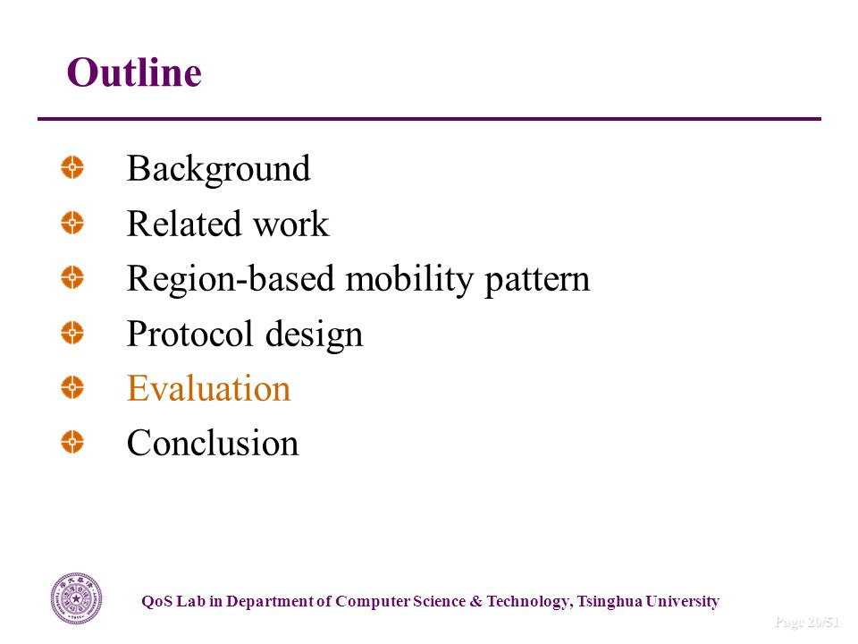 QoS Lab in Department of Computer Science & Technology, Tsinghua University Page 20/51 Outline Background Related work Region-based mobility pattern Protocol design Evaluation Conclusion