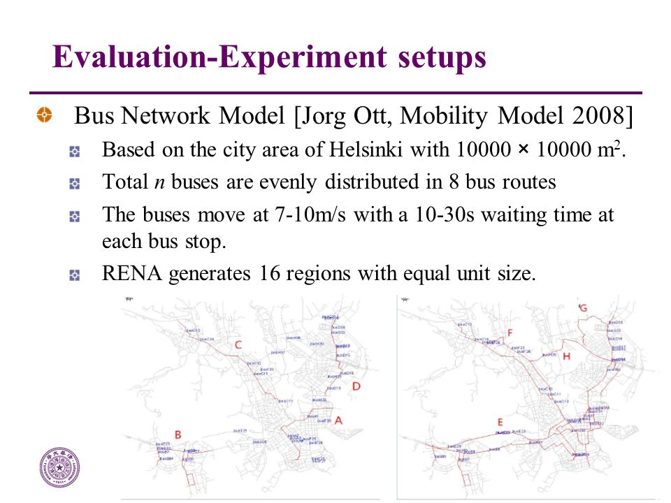 QoS Lab in Department of Computer Science & Technology, Tsinghua University Page 22/51 Bus Network Model [Jorg Ott, Mobility Model 2008] Based on the city area of Helsinki with 10000 × 10000 m 2.
