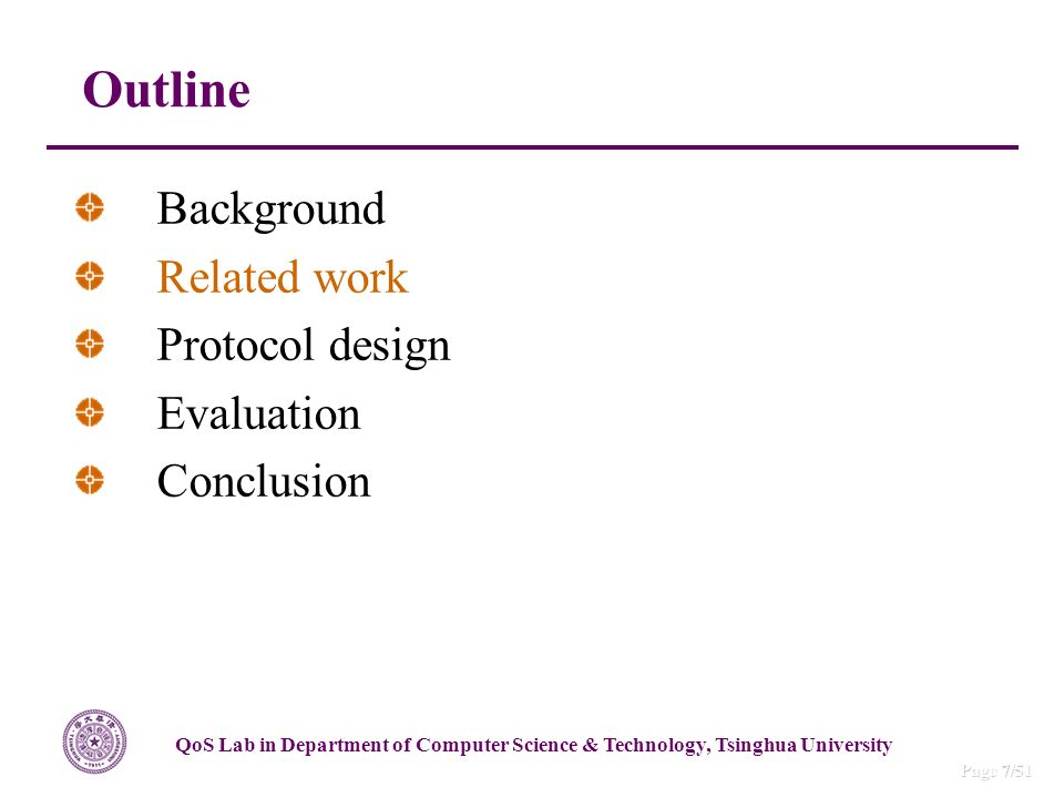 QoS Lab in Department of Computer Science & Technology, Tsinghua University Page 7/51 Outline Background Related work Protocol design Evaluation Concl