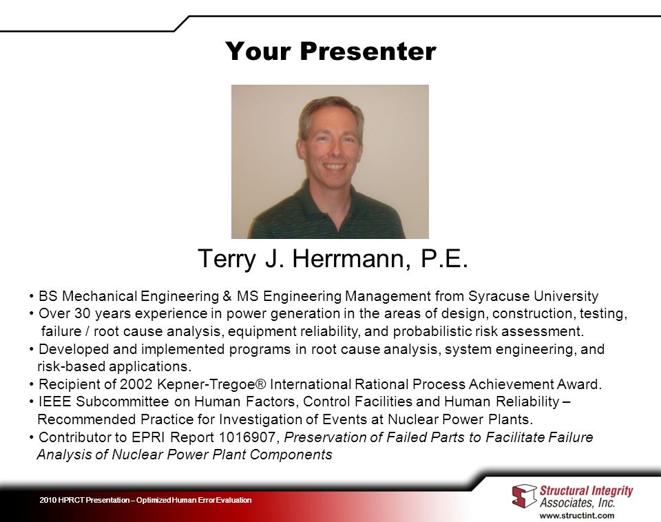 2010 HPRCT Presentation – Optimized Human Error Evaluation Your Presenter BS Mechanical Engineering & MS Engineering Management from Syracuse Universi