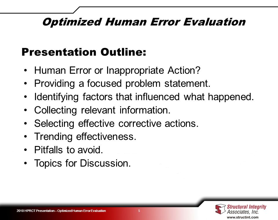 2010 HPRCT Presentation – Optimized Human Error Evaluation Optimized Human Error Evaluation 5 Presentation Outline: Human Error or Inappropriate Actio