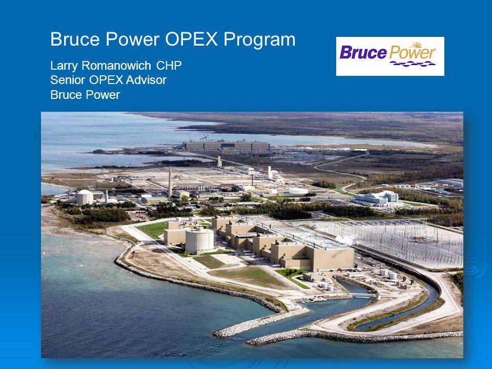 Bruce Power OPEX Program Larry Romanowich CHP Senior OPEX Advisor Bruce Power