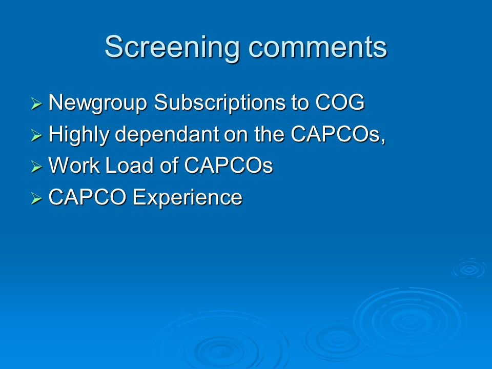 Screening comments Newgroup Subscriptions to COG Newgroup Subscriptions to COG Highly dependant on the CAPCOs, Highly dependant on the CAPCOs, Work Lo