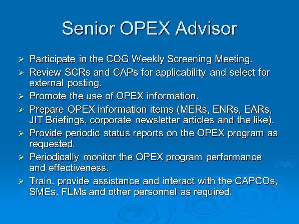 Senior OPEX Advisor Participate in the COG Weekly Screening Meeting. Participate in the COG Weekly Screening Meeting. Review SCRs and CAPs for applica