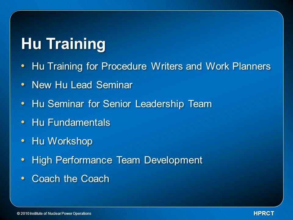 HPRCT Hu Training Hu Training for Procedure Writers and Work Planners New Hu Lead Seminar Hu Seminar for Senior Leadership Team Hu Fundamentals Hu Wor