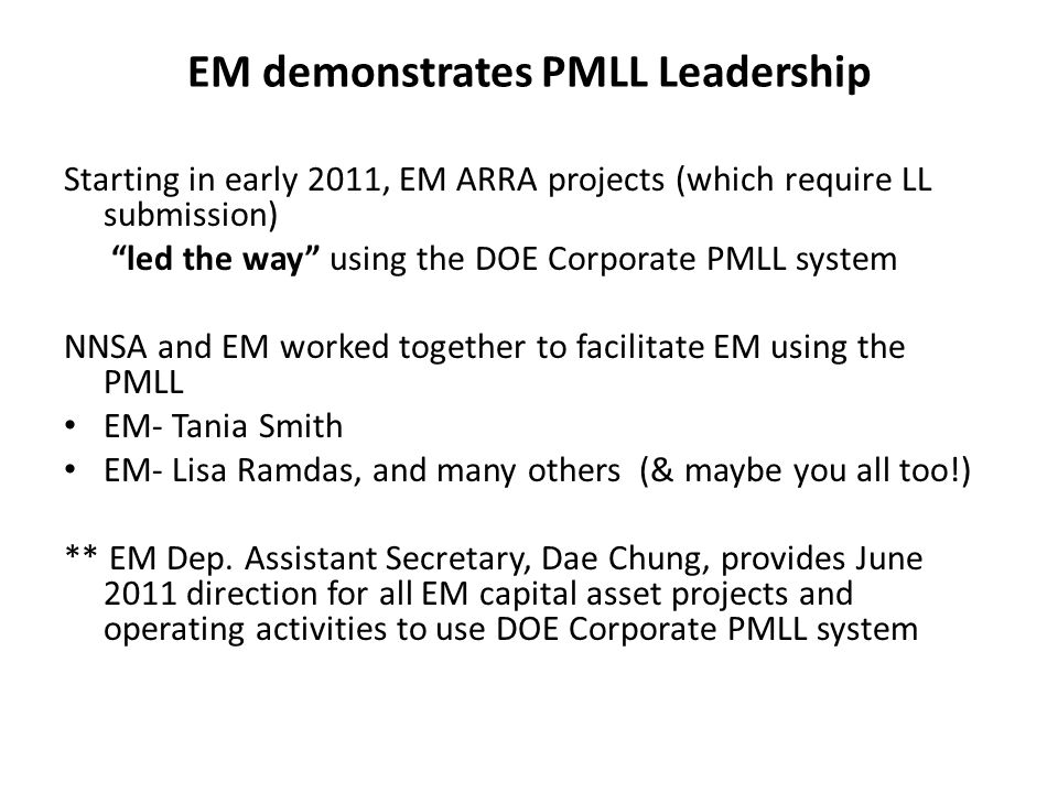 EM demonstrates PMLL Leadership Starting in early 2011, EM ARRA projects (which require LL submission) led the way using the DOE Corporate PMLL system