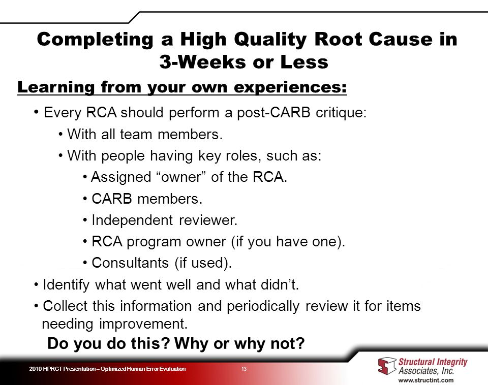 2010 HPRCT Presentation – Optimized Human Error Evaluation 13 Learning from your own experiences: Every RCA should perform a post-CARB critique: With all team members.