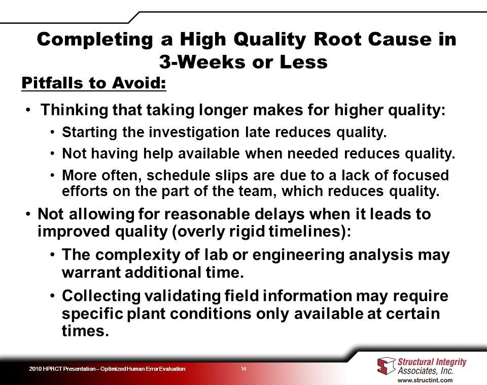 2010 HPRCT Presentation – Optimized Human Error Evaluation 14 Pitfalls to Avoid: Thinking that taking longer makes for higher quality: Starting the investigation late reduces quality.