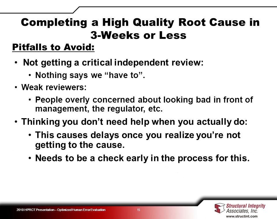 2010 HPRCT Presentation – Optimized Human Error Evaluation 15 Pitfalls to Avoid: Not getting a critical independent review: Nothing says we have to.