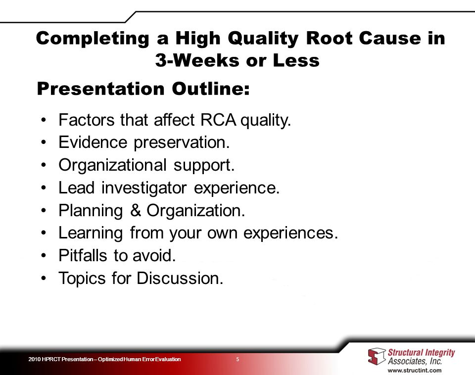 2010 HPRCT Presentation – Optimized Human Error Evaluation 5 Presentation Outline: Factors that affect RCA quality.