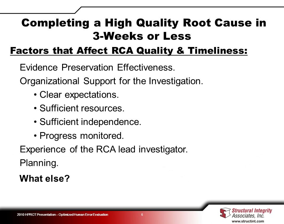 2010 HPRCT Presentation – Optimized Human Error Evaluation 6 Factors that Affect RCA Quality & Timeliness: Evidence Preservation Effectiveness.