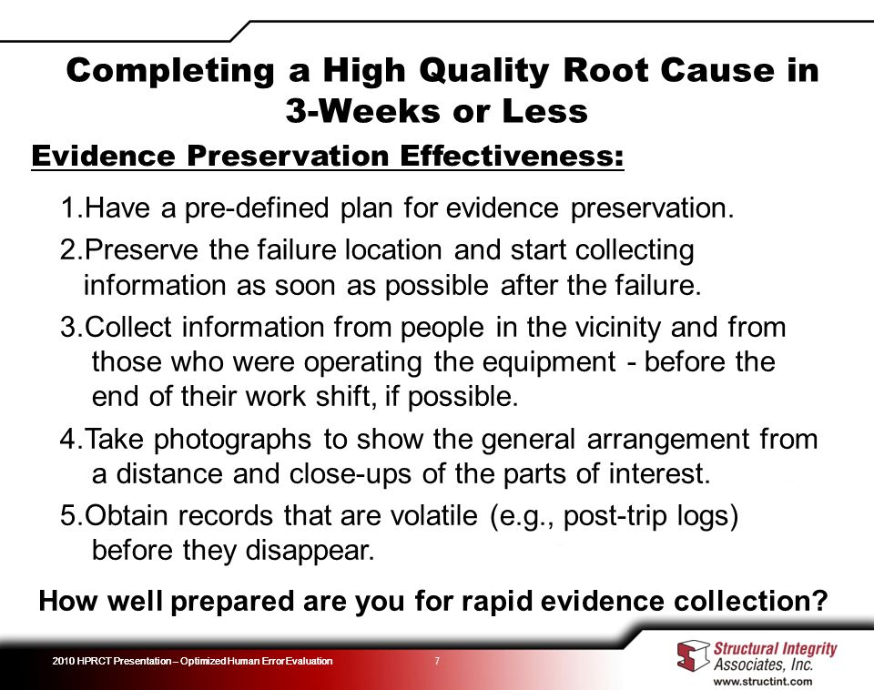 2010 HPRCT Presentation – Optimized Human Error Evaluation 7 Evidence Preservation Effectiveness: 1.Have a pre-defined plan for evidence preservation.