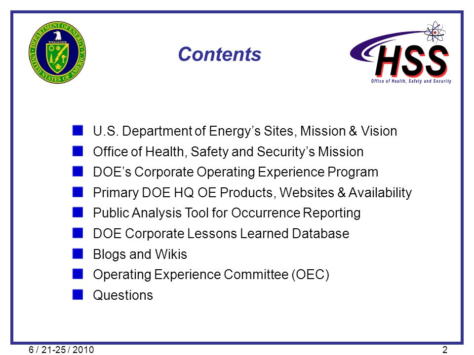 6 / 21-25 / 20102 Contents U.S. Department of Energys Sites, Mission & Vision Office of Health, Safety and Securitys Mission DOEs Corporate Operating