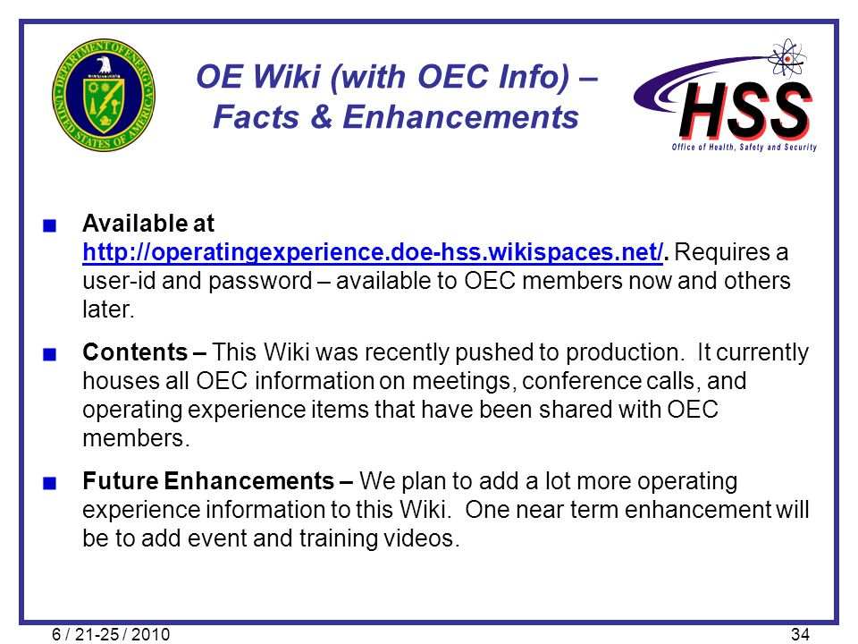 6 / 21-25 / 201034 OE Wiki (with OEC Info) – Facts & Enhancements Available at http://operatingexperience.doe-hss.wikispaces.net/http://operatingexper