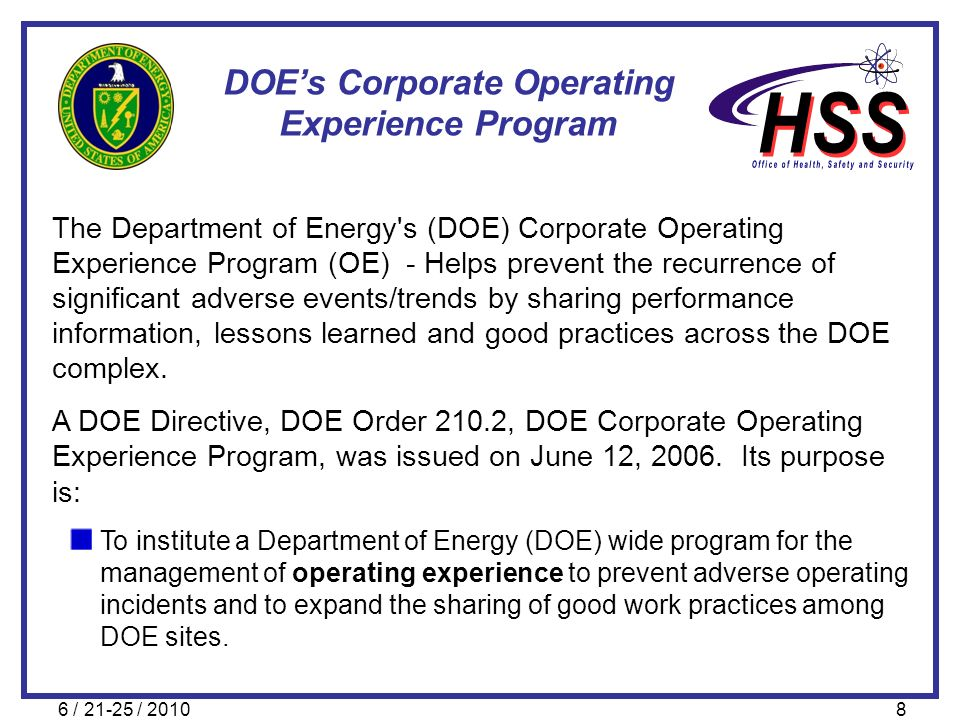 6 / 21-25 / 20108 DOEs Corporate Operating Experience Program The Department of Energy's (DOE) Corporate Operating Experience Program (OE) - Helps pre
