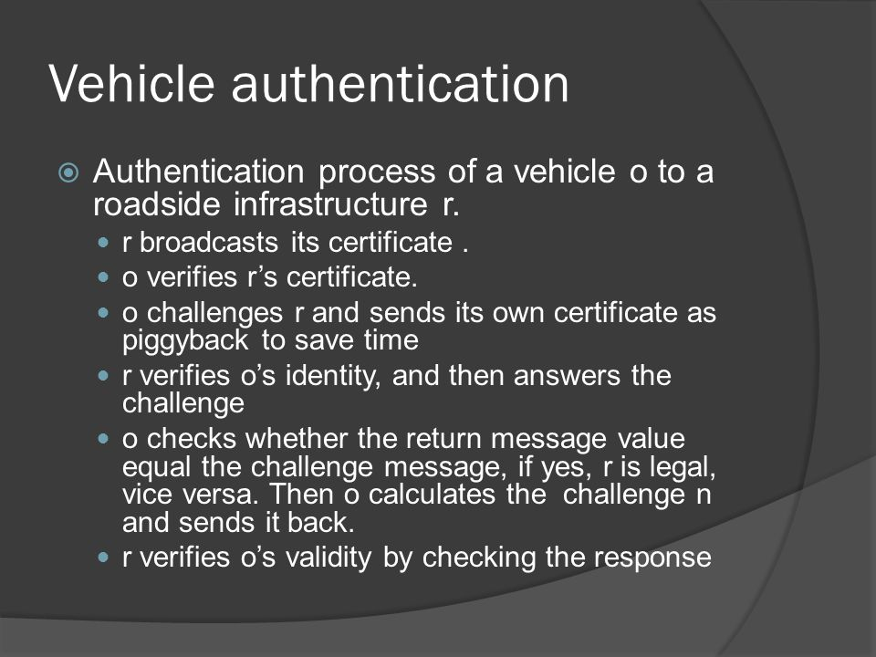 Vehicle authentication Authentication process of a vehicle o to a roadside infrastructure r.