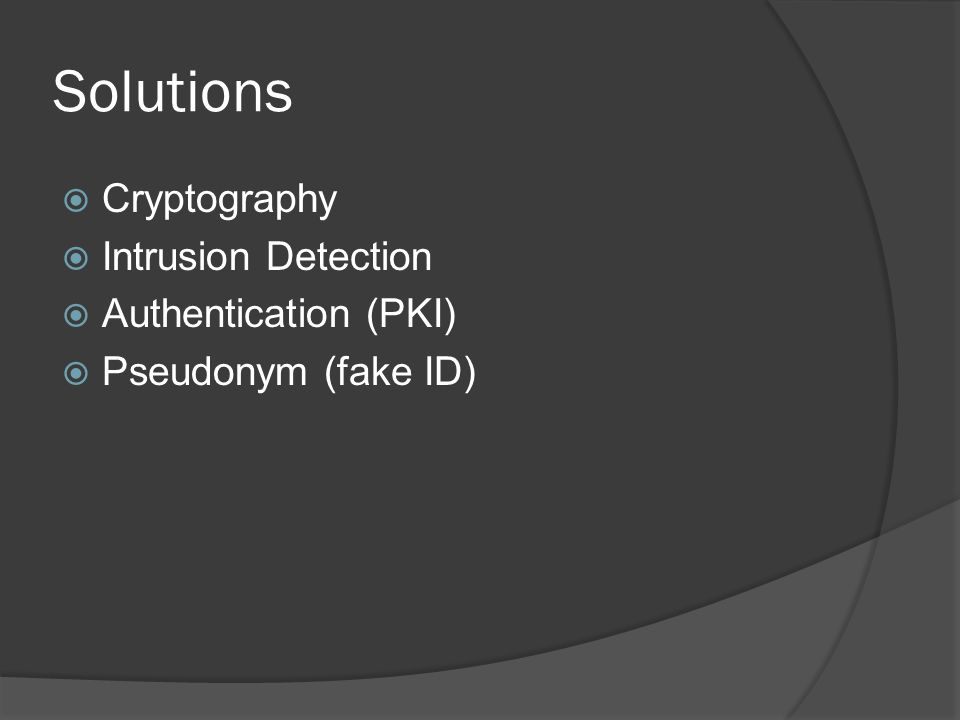 Solutions Cryptography Intrusion Detection Authentication (PKI) Pseudonym (fake ID)