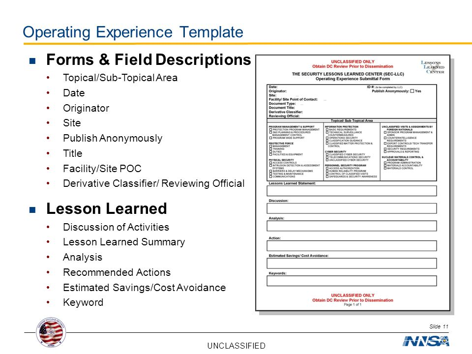 UNCLASSIFIED Slide 11 Operating Experience Template Forms & Field Descriptions Topical/Sub-Topical Area Date Originator Site Publish Anonymously Title