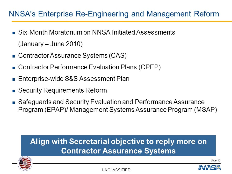 UNCLASSIFIED NNSAs Enterprise Re-Engineering and Management Reform Slide 13 Six-Month Moratorium on NNSA Initiated Assessments (January – June 2010) C