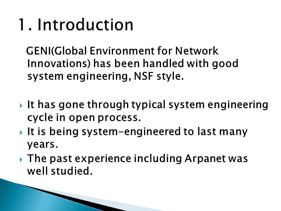 GENI(Global Environment for Network Innovations) has been handled with good system engineering, NSF style. It has gone through typical system engineer