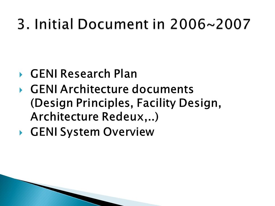 GENI Research Plan GENI Architecture documents (Design Principles, Facility Design, Architecture Redeux,..) GENI System Overview