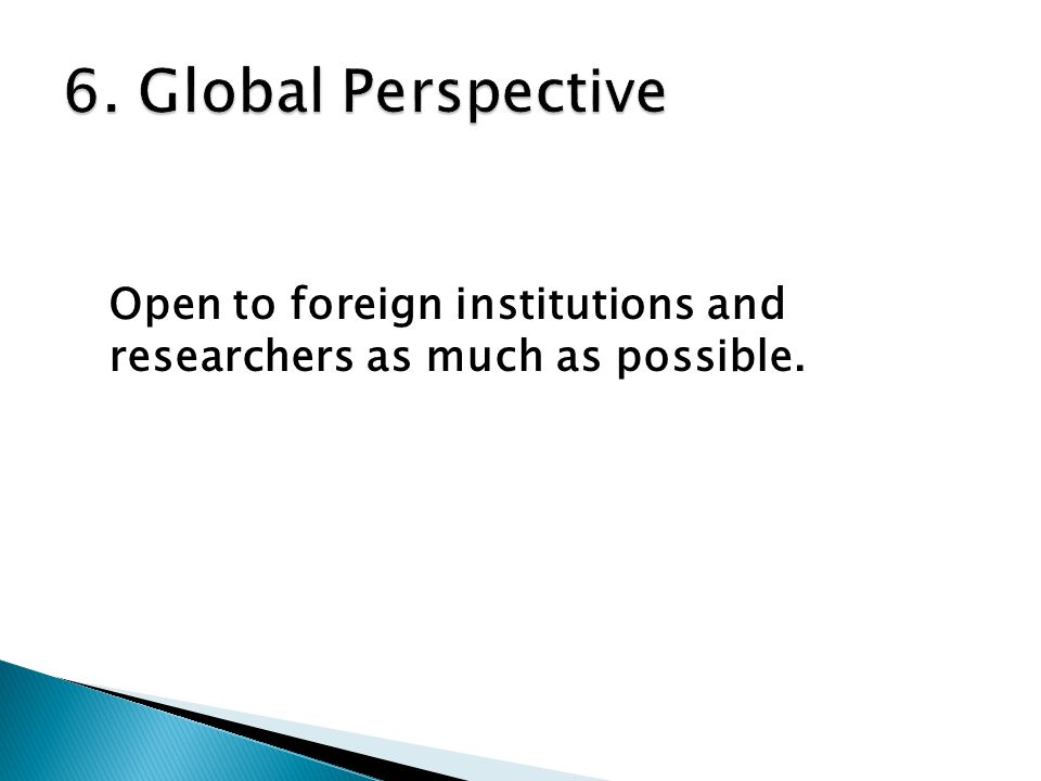 Open to foreign institutions and researchers as much as possible.