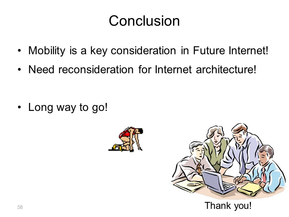 58 Conclusion Mobility is a key consideration in Future Internet.