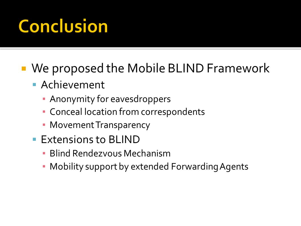 We proposed the Mobile BLIND Framework Achievement Anonymity for eavesdroppers Conceal location from correspondents Movement Transparency Extensions to BLIND Blind Rendezvous Mechanism Mobility support by extended Forwarding Agents