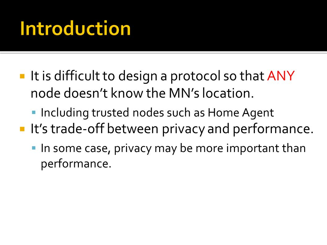 It is difficult to design a protocol so that ANY node doesnt know the MNs location.