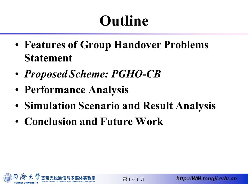 6 http://WM.tongji.edu.cn Outline Features of Group Handover Problems Statement Proposed Scheme: PGHO-CB Performance Analysis Simulation Scenario and Result Analysis Conclusion and Future Work