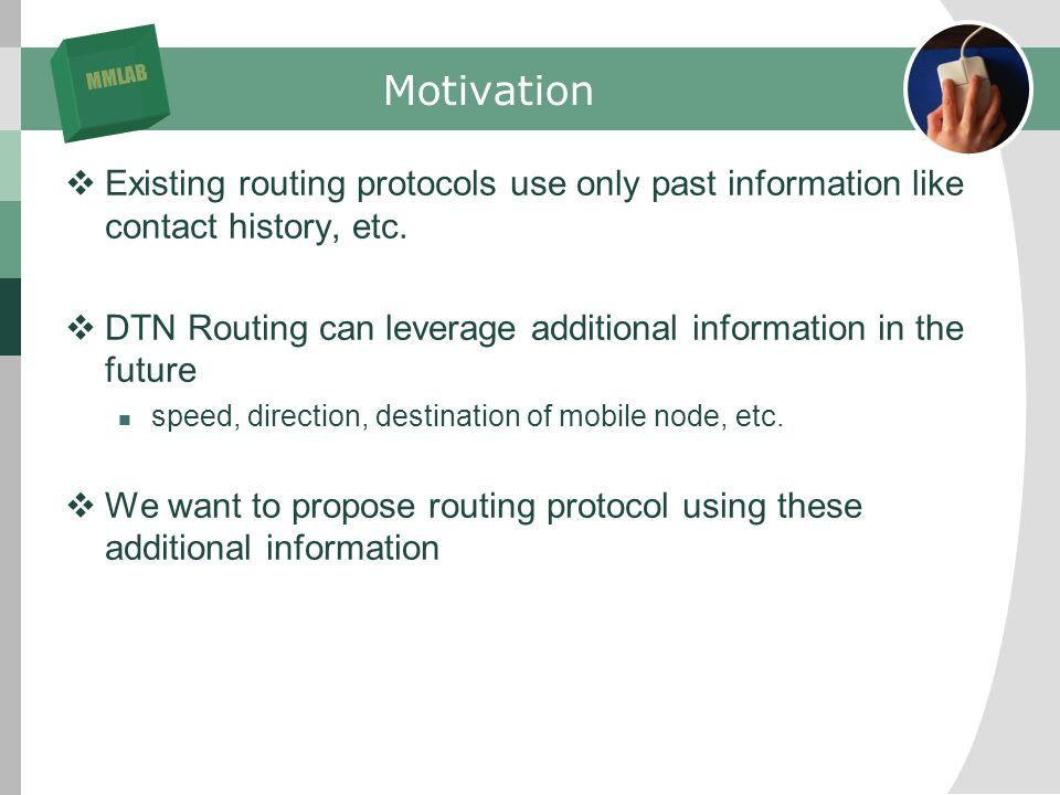 MMLAB Motivation Existing routing protocols use only past information like contact history, etc.