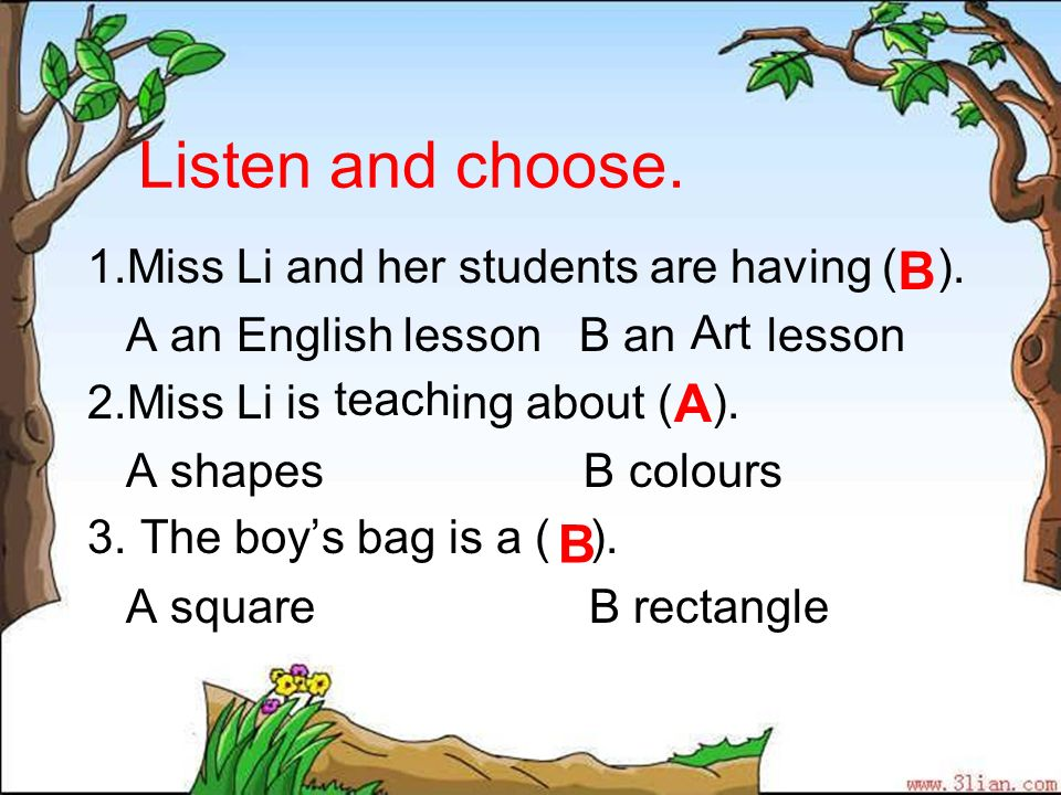 Listen and choose. 1.Miss Li and her students are having ( ). A an English lesson B an lesson 2.Miss Li is ing about ( ). A shapes B colours 3. The bo
