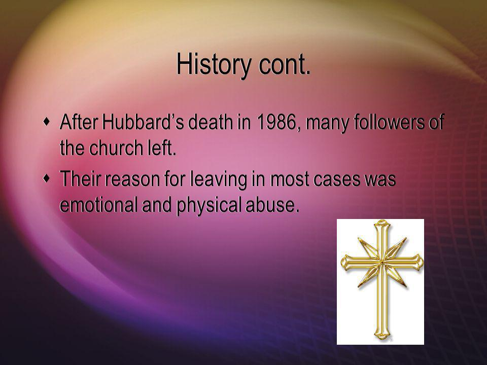 History cont. After Hubbards death in 1986, many followers of the church left.